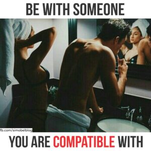 Be with someone you are compatible with