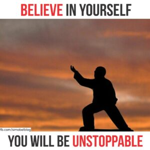 Believe in yourself you will be unstoppable