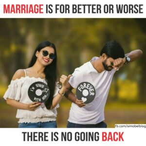 Marriage is for better or worse, there is no going back