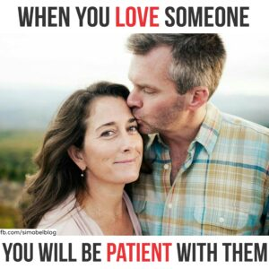 When you love someone, you will be patient with them