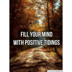 Fill your mind with positive tidings